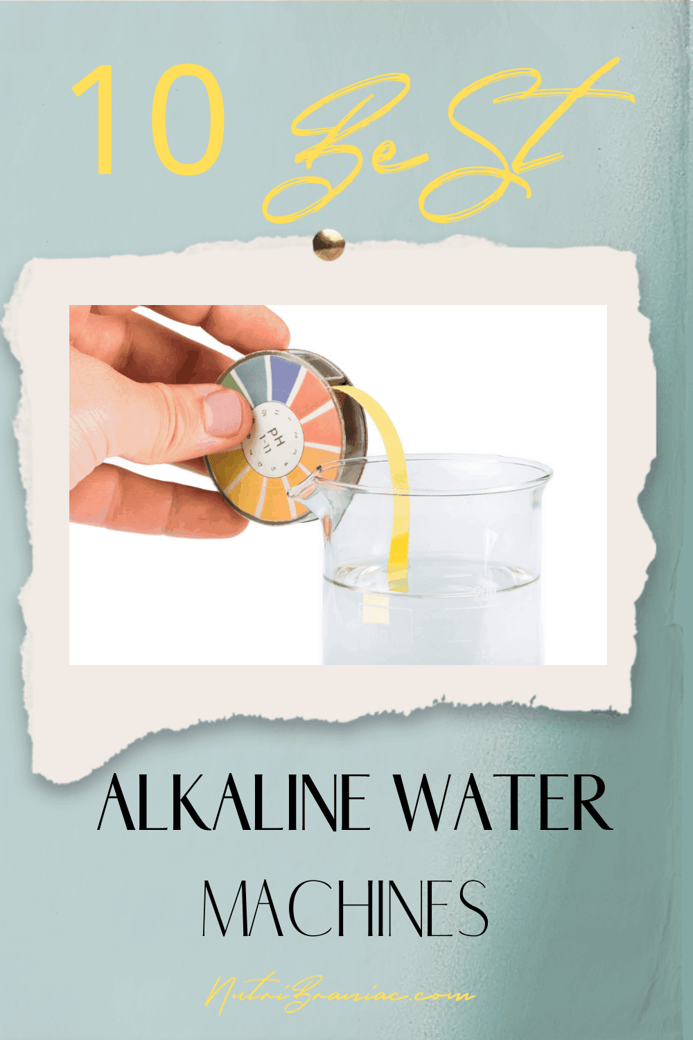 """Image of a ph test strip in a glass of water with text overlay """"10 Best Alkaline Water Machines"""""""
