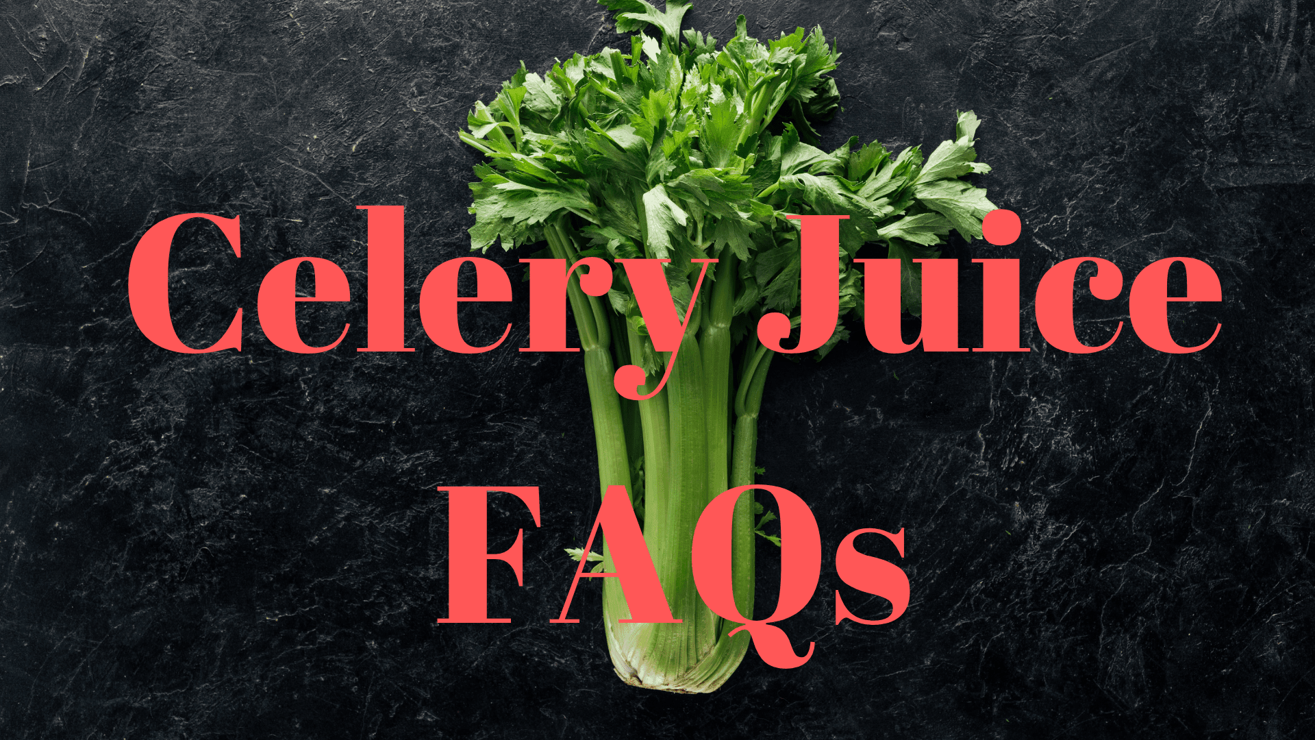 "Image of celery on a black marble table with words ""Celery Juice FAQs"" written across top of image in red lettering"